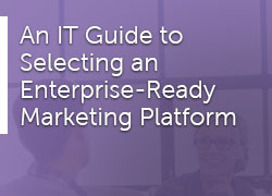 An IT Guide to Selecting an Enterprise Ready Marketing Platform Marketo